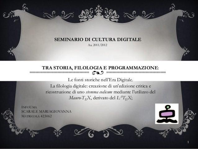 SEMINARIO DI CULTURA DIGITALE                                 Aa. 2011/2012        TRA STORIA, FILOLOGIA E PROGRAMMAZIONE:...
