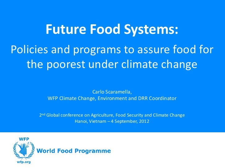 Future Food Systems:Policies and programs to assure food for   the poorest under climate change                         Ca...