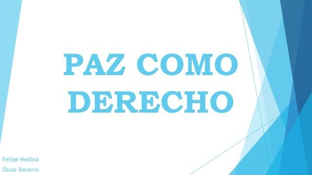 PAZ COMO  DERECHO  Felipe Medina  Óscar Becerra