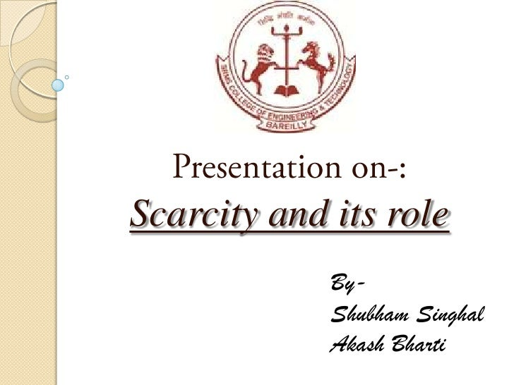 Presentation on-:<br />Scarcity and its role<br />By-<br />ShubhamSinghal<br />AkashBharti<br />