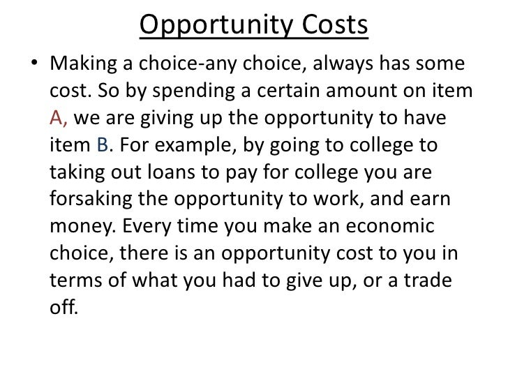 the opportunity cost of economics education High while reducing the opportunity cost of going to school the sluggish labor   the economic benefits of a college degree can be thought of as the extra.