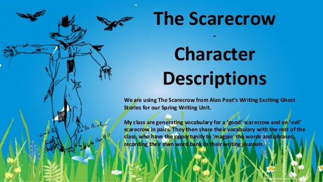The Scarecrow -  Character Descriptions We are using The Scarecrow from Alan Peat's Writing Exciting Ghost Stories for our...