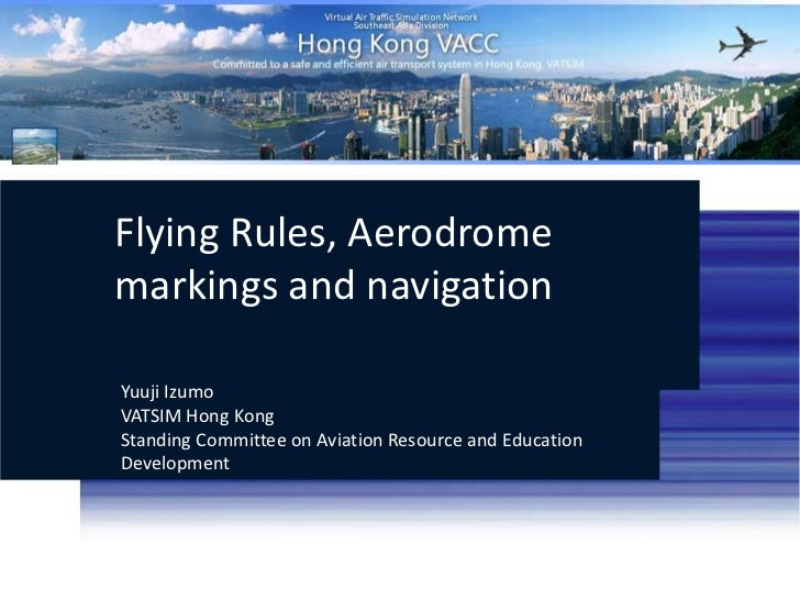Flying Rules, Aerodrome markings and navigation<br />Yuuji Izumo<br />VATSIM Hong KongStanding Committee on Aviation Resou...
