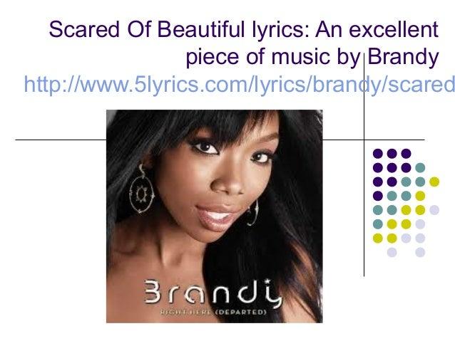 Scared Of Beautiful lyrics: An excellent                 piece of music by Brandyhttp://www.5lyrics.com/lyrics/brandy/scared