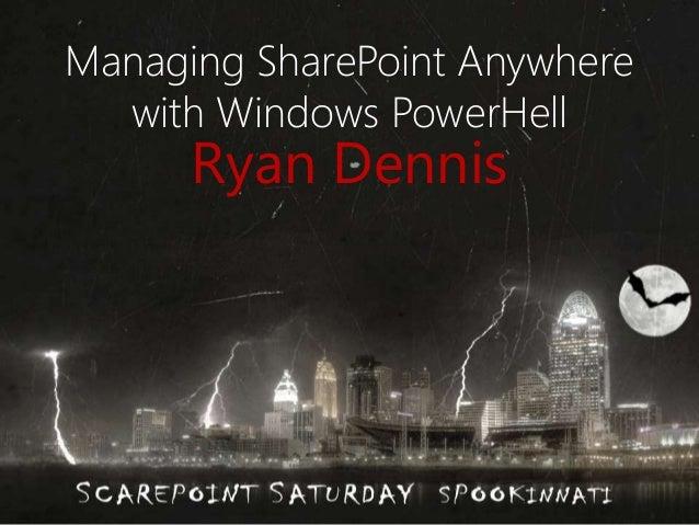 Managing SharePoint Anywhere  with Windows PowerHell  Ryan Dennis