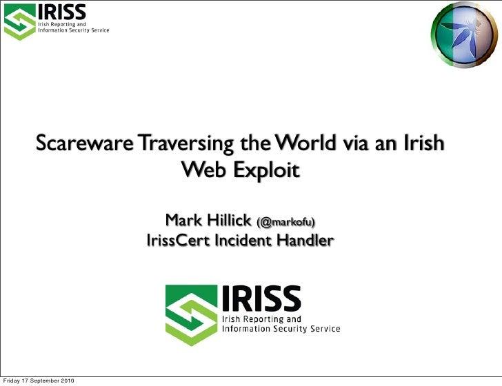 Scareware Traversing the World via an Irish                        Web Exploit                               Mark Hillick ...