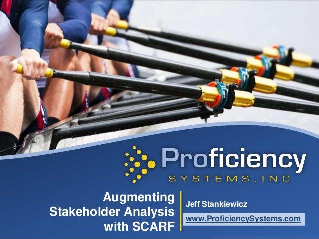 Augmenting Stakeholder Analysis with SCARF Jeff Stankiewicz www.ProficiencySystems.com