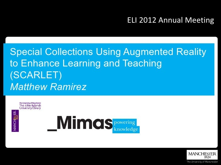 ELI 2012 Annual MeetingSpecial Collections Using Augmented Realityto Enhance Learning and Teaching(SCARLET)Matthew Ramirez
