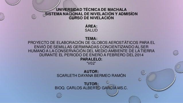 UNIVERSIDAD TÉCNICA DE MACHALA SISTEMA NACIONAL DE NIVELACIÓN Y ADMISÍON CURSO DE NIVELACIÓN ÁREA: SALUD TEMA: PROYECTO DE...