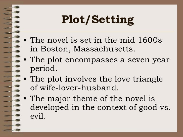 Plot/Setting<br />The novel is set in the mid 1600s in Boston, Massachusetts.<br />The plot encompasses a seven year perio...