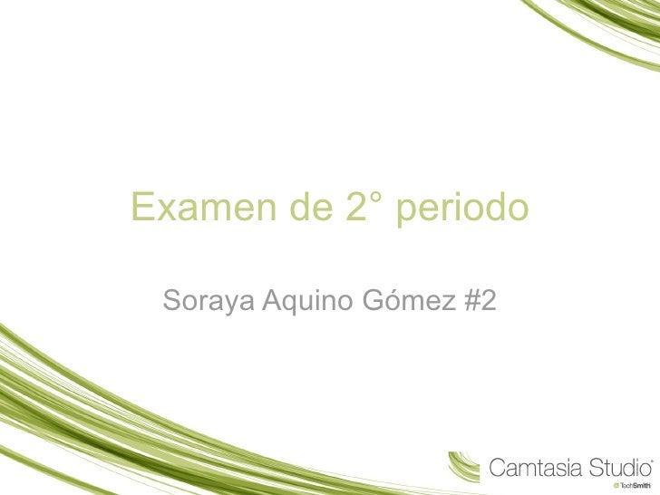 Examen de 2° periodo Soraya Aquino Gómez #2
