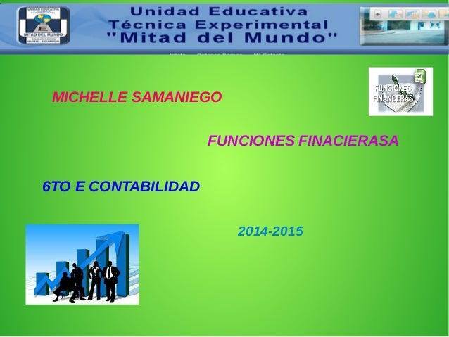 MICHELLE SAMANIEGO  FUNCIONES FINACIERASA  6TO E CONTABILIDAD  2014-2015