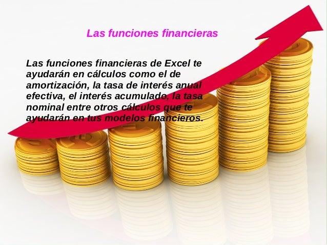 Las funciones financieras  Las funciones financieras de Excel te  ayudarán en cálculos como el de  amortización, la tasa d...