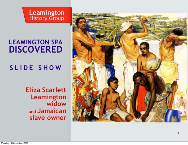 Leamington History Group  LEAMINGTON SPA  DISCOVERED SLIDE SHOW Eliza Scarlett Leamington widow and Jamaican slave owner 1...