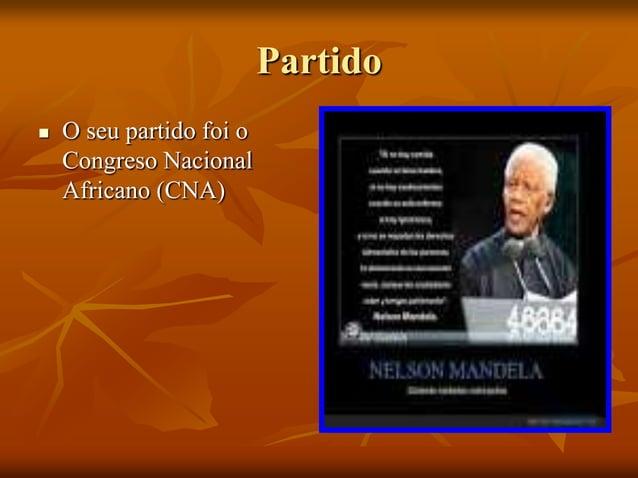 Partido   O seu partido foi o Congreso Nacional Africano (CNA)