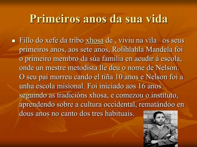 Primeiros anos da sua vida   Fillo do xefe da tribo xhosa de , viviu na vila os seus primeiros anos, aos sete anos, Rolih...