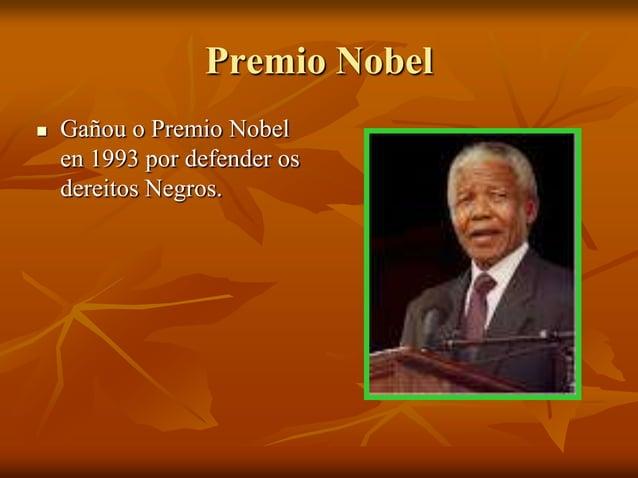Premio Nobel   Gañou o Premio Nobel en 1993 por defender os dereitos Negros.