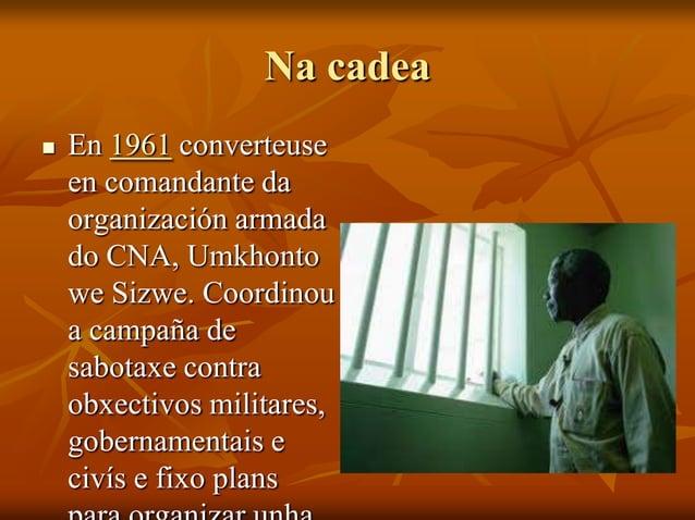 Na cadea   En 1961 converteuse en comandante da organización armada do CNA, Umkhonto we Sizwe. Coordinou a campaña de sab...