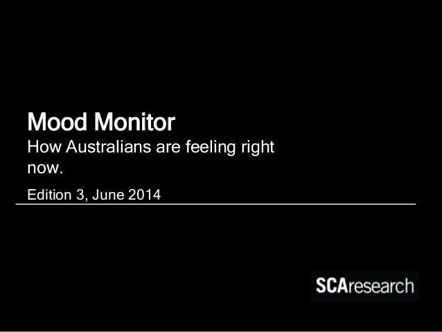Mood Monitor How Australians are feeling right now. Edition 3, June 2014