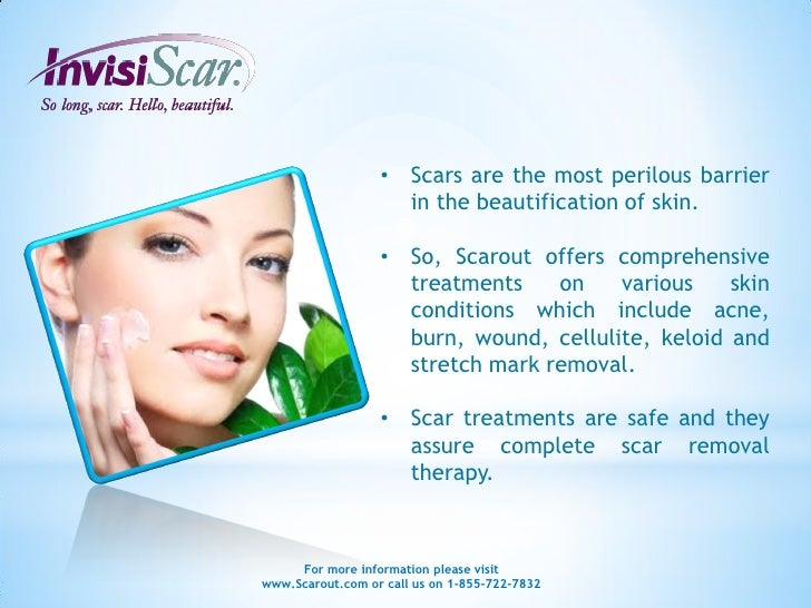 • Scars are the most perilous barrier                    in the beautification of skin.                  • So, Scarout off...
