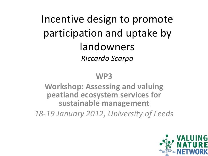 Incentive design to promote  participation and uptake by          landowners             Riccardo Scarpa                 W...