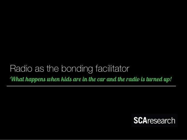 Radio as the bonding facilitator