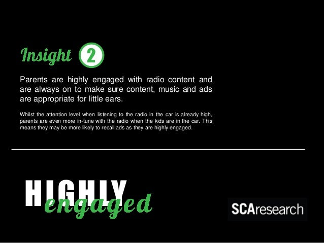 HIGHLY  Parents are highly engaged with radio content and are always on to make sure content, music and ads are appropriat...