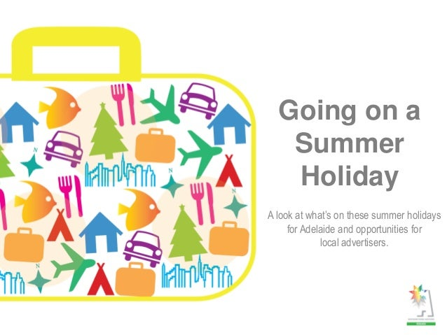 Going on a Summer Holiday A look at what's on these summer holidays for Adelaide and opportunities for local advertisers.