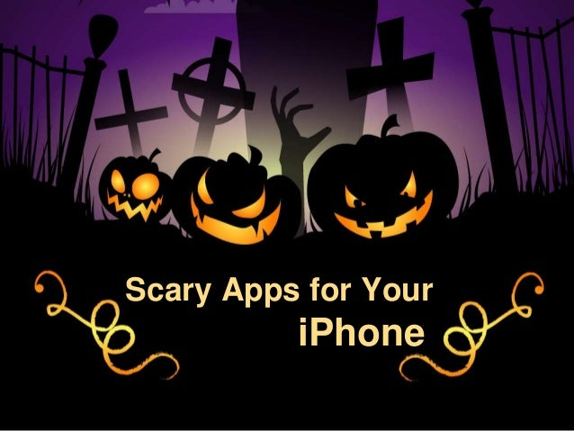 Scary Apps for Your          iPhone