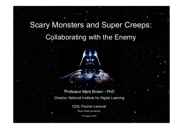 Scary Monsters and Super Creeps: Collaborating with the Enemy Professor Mark Brown - PhD Director, National Institute for ...