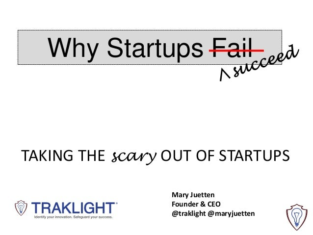 Why Startups Fail TAKING THE scary OUT OF STARTUPS Mary Juetten Founder & CEO @traklight @maryjuetten