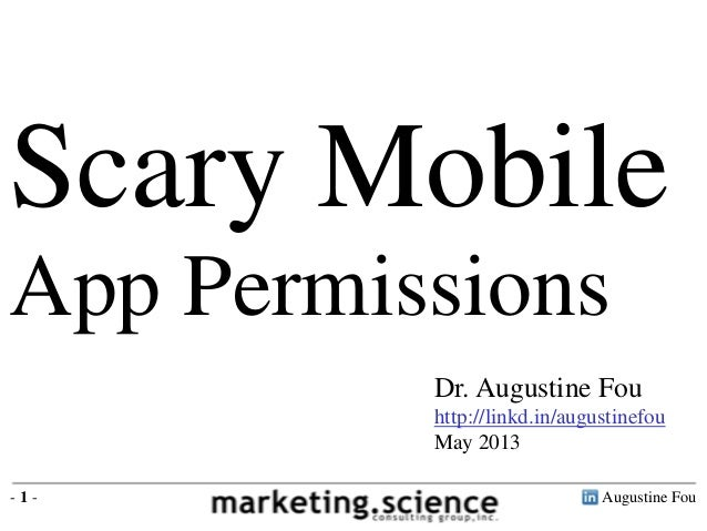 Augustine Fou- 1 - Dr. Augustine Fou http://linkd.in/augustinefou May 2013 Scary Mobile App Permissions