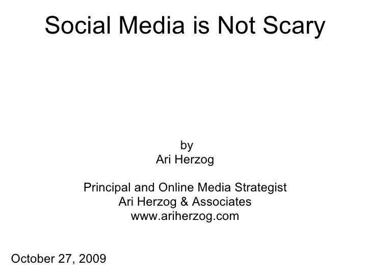 Social Media is Not Scary                                  by                          Ari Herzog              Principal a...