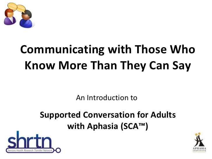 Communicating with Those Who Know More Than They Can Say An Introduction to   Supported Conversation for Adults with Aphas...