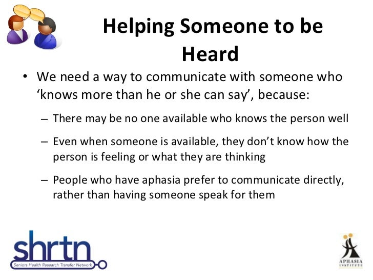 Helping Someone to be Heard  <ul><li>We need a way to communicate with someone who 'knows more than he or she can say', be...