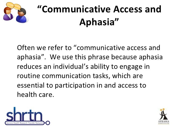 """"""" Communicative Access and Aphasia"""" <ul><li>Often we refer to """"communicative access and aphasia"""".  We use this phrase beca..."""