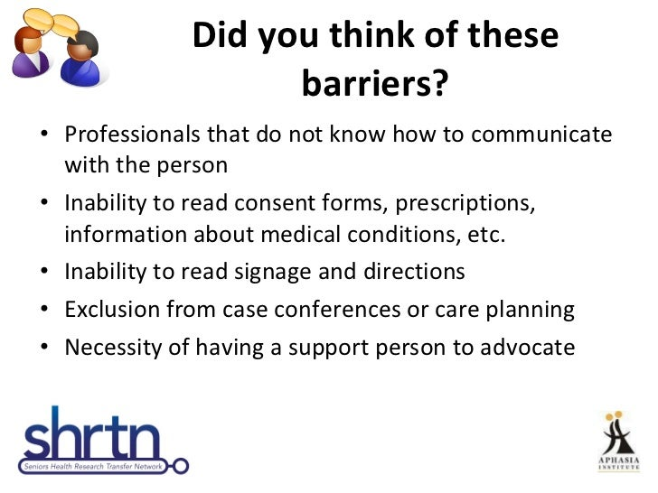 Did you think of these barriers? <ul><li>Professionals that do not know how to communicate with the person </li></ul><ul><...