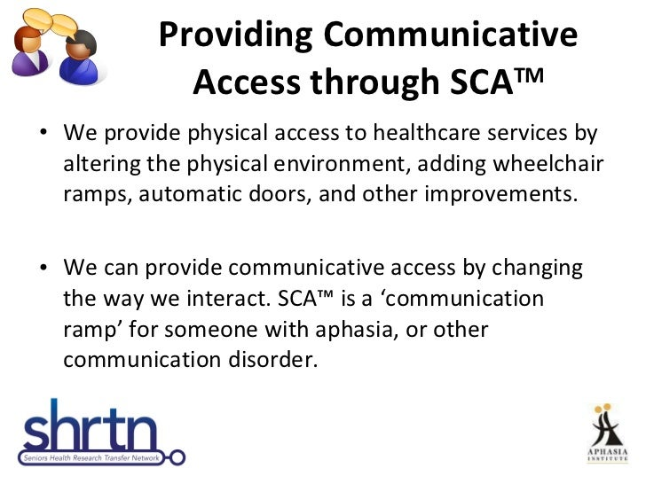 Providing Communicative Access through SCA TM <ul><li>We provide physical access to healthcare services by altering the ph...