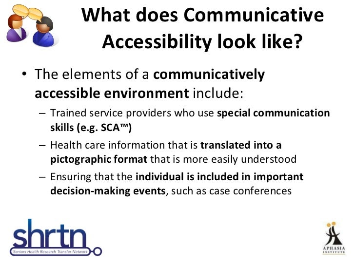 What does Communicative Accessibility look like? <ul><li>The elements of a  communicatively accessible environment  includ...