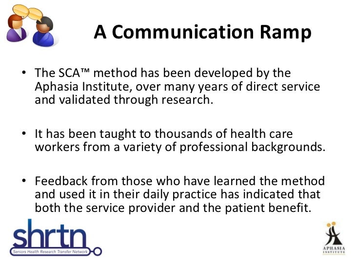 A Communication Ramp <ul><li>The SCA ™  method has been developed by the Aphasia Institute, over many years of direct serv...