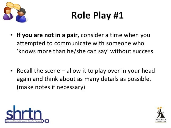Role Play #1 <ul><li>If you are not in a pair,  consider a time when you attempted to communicate with someone who 'knows ...