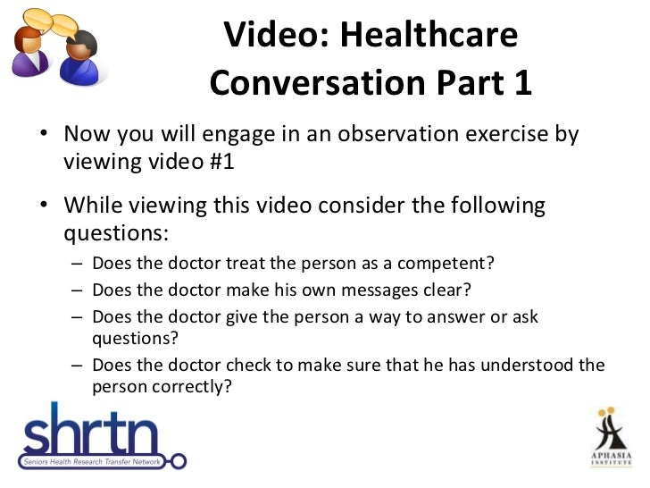 Video: Healthcare Conversation Part 1 <ul><li>Now you will engage in an observation exercise by viewing video #1 </li></ul...
