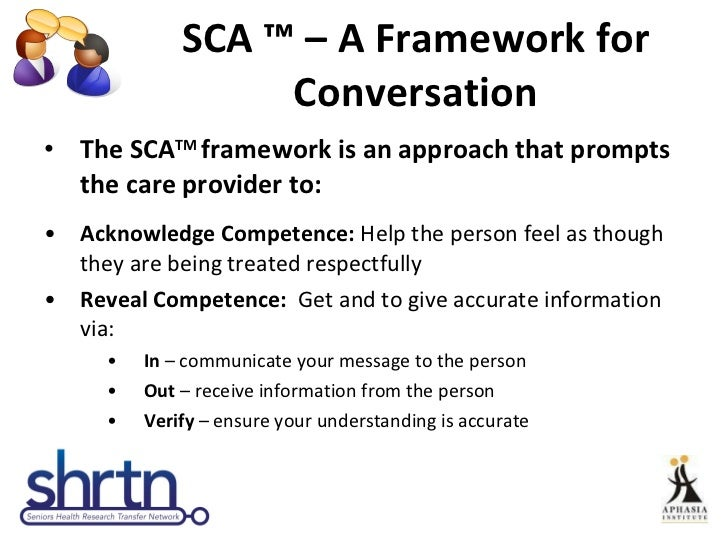 SCA  ™ – A Framework for Conversation <ul><li>The  SCA TM  framework is an approach that prompts the care provider to: </l...