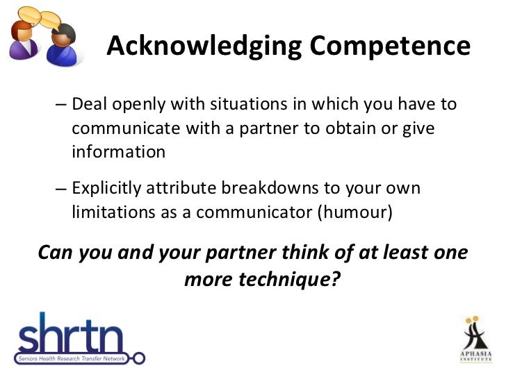 Acknowledging Competence <ul><ul><li>Deal openly with situations in which you have to communicate with a partner to obtain...