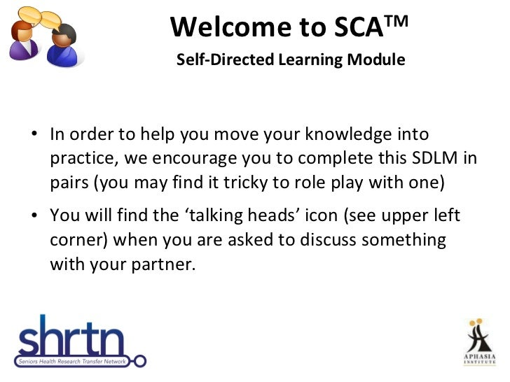 Welcome to SCA TM  Self-Directed Learning Module <ul><li>In order to help you move your knowledge into practice, we encour...