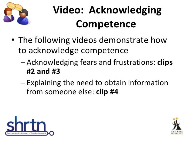 Video:  Acknowledging Competence  <ul><li>The following videos demonstrate how to acknowledge competence </li></ul><ul><ul...