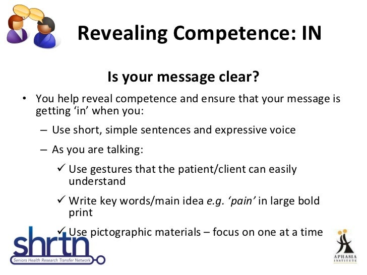 Revealing Competence: IN  <ul><li>Is your message clear? </li></ul><ul><li>You help reveal competence and ensure that your...