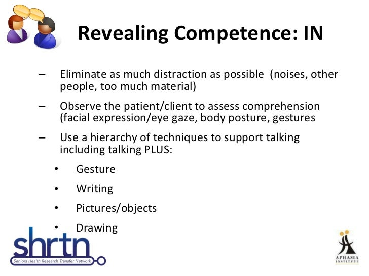 Revealing Competence: IN  <ul><ul><li>Eliminate as much distraction as possible  (noises, other people, too much material)...