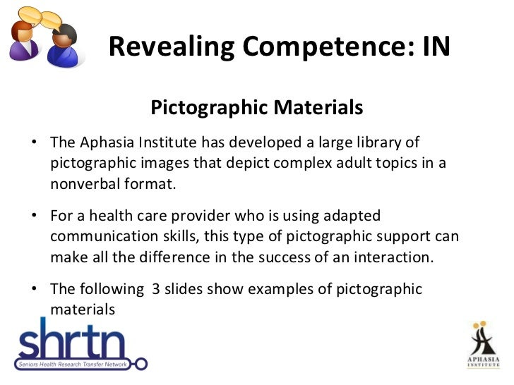 Revealing Competence: IN  <ul><li>Pictographic Materials </li></ul><ul><li>The Aphasia Institute has developed a large lib...