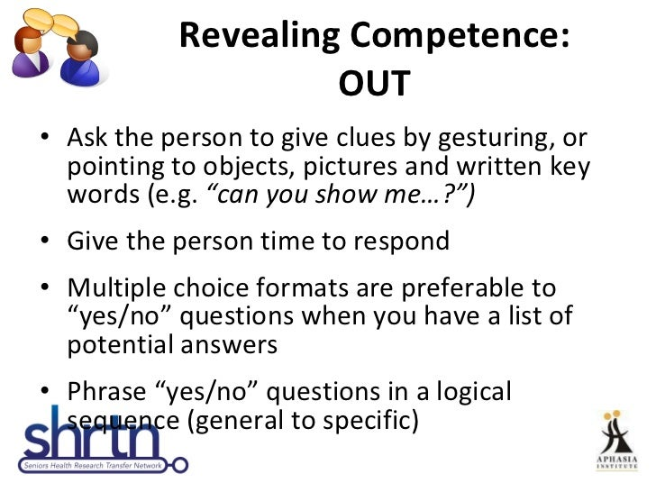 Revealing Competence: OUT <ul><li>Ask the person to give clues by gesturing, or pointing to objects, pictures and written ...